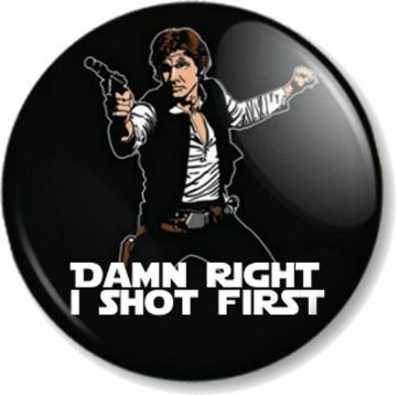 DAMN RIGHT I SHOT FIRST' Han Solo Pinback Button Badge Star Wars Harrison Ford